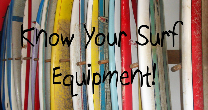 Learn How to Surf by Knowing your surf equipment.